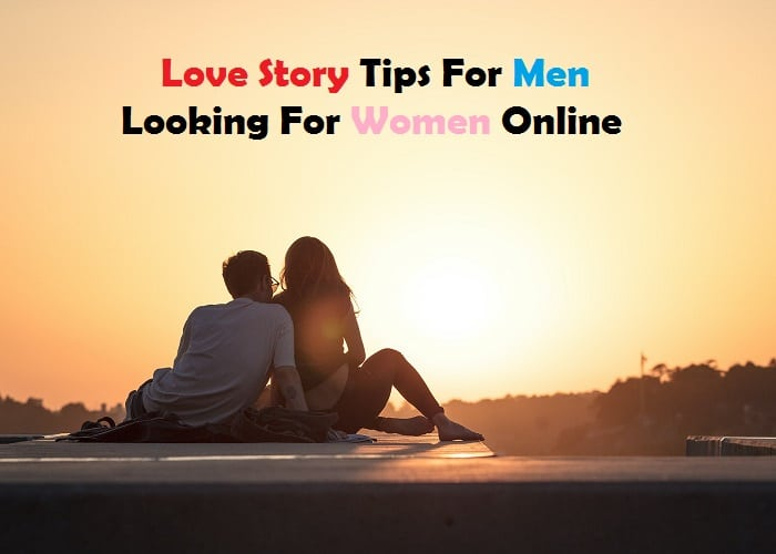 Love Story Tips For Men Looking For Women Online_Quotes Networks