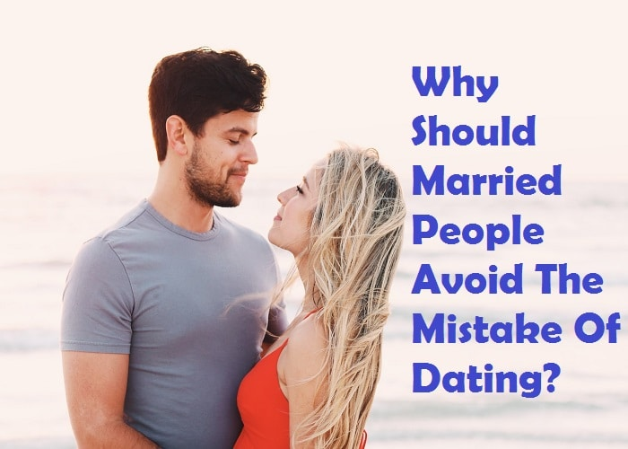 Dateclub Fact Why Should Married People Avoid The Mistake Of Dating?_Quotes Networks